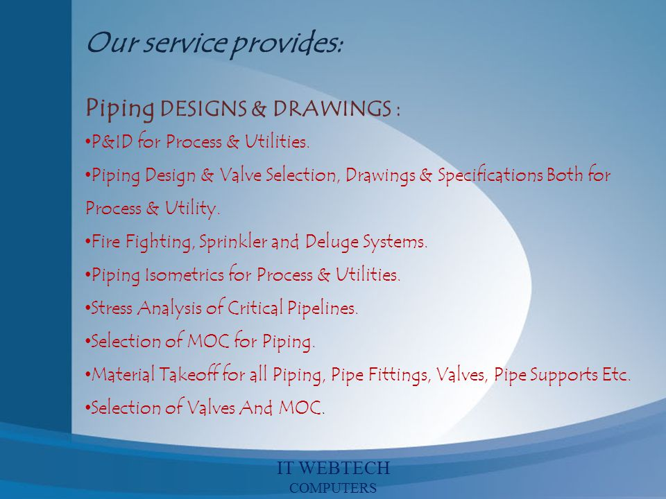 Our service provides: Piping DESIGNS & DRAWINGS :