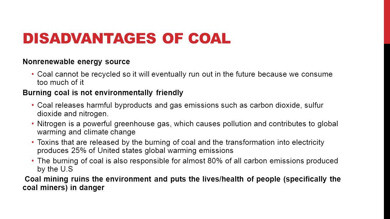 Disadvantages of coal Nonrenewable energy source
