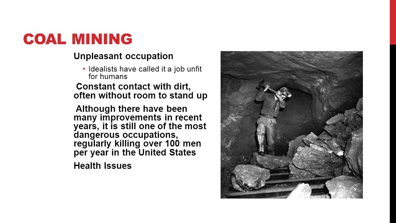 Coal mining Unpleasant occupation