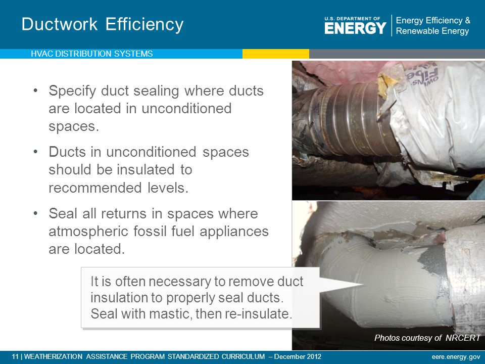 Ductwork Efficiency HVAC DISTRIBUTION SYSTEMS. Specify duct sealing where ducts are located in unconditioned spaces.