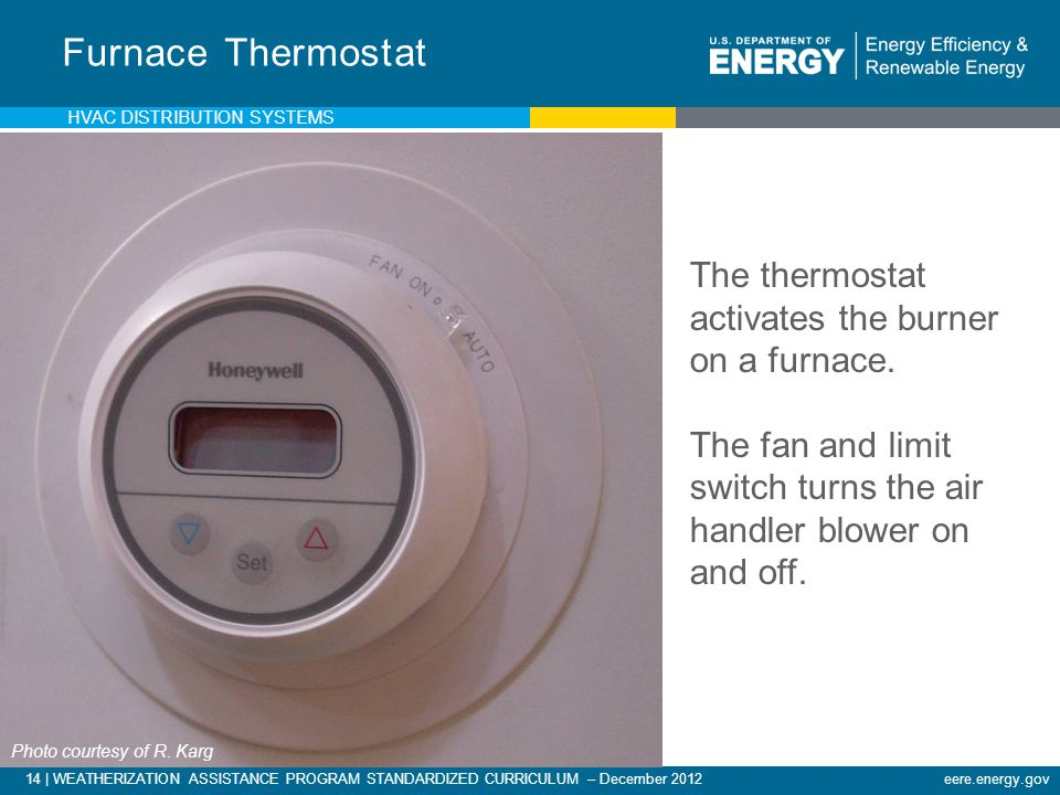 Furnace Thermostat The thermostat activates the burner on a furnace.