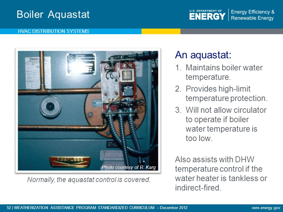 Boiler Aquastat An aquastat: Maintains boiler water temperature.