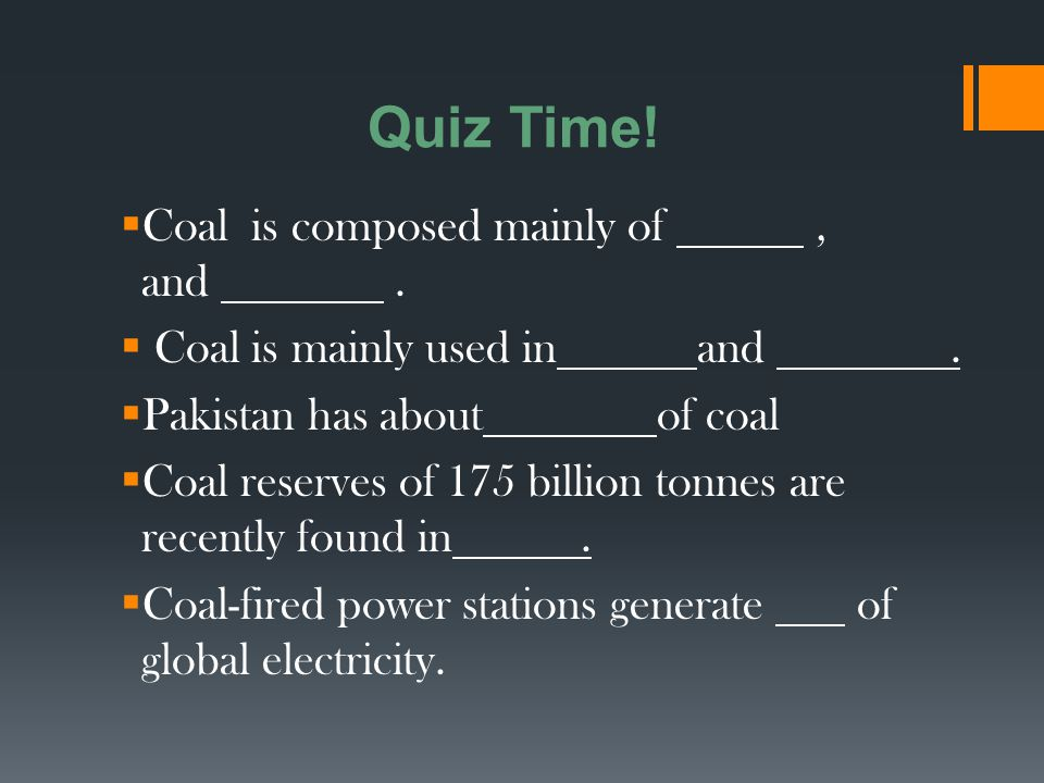 Quiz Time! Coal is composed mainly of , and .