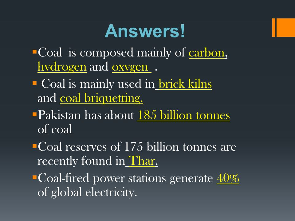 Answers! Coal is composed mainly of carbon, hydrogen and oxygen .