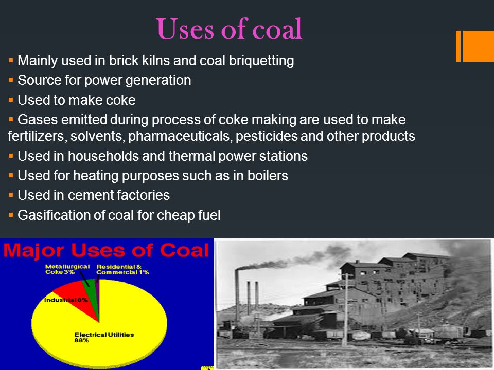 Uses of coal Mainly used in brick kilns and coal briquetting