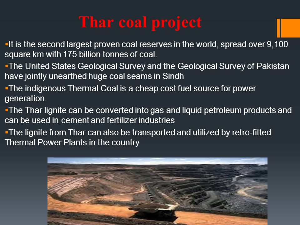 Thar coal project It is the second largest proven coal reserves in the world, spread over 9,100 square km with 175 billion tonnes of coal.