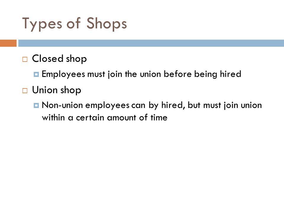 Types of Shops Closed shop Union shop