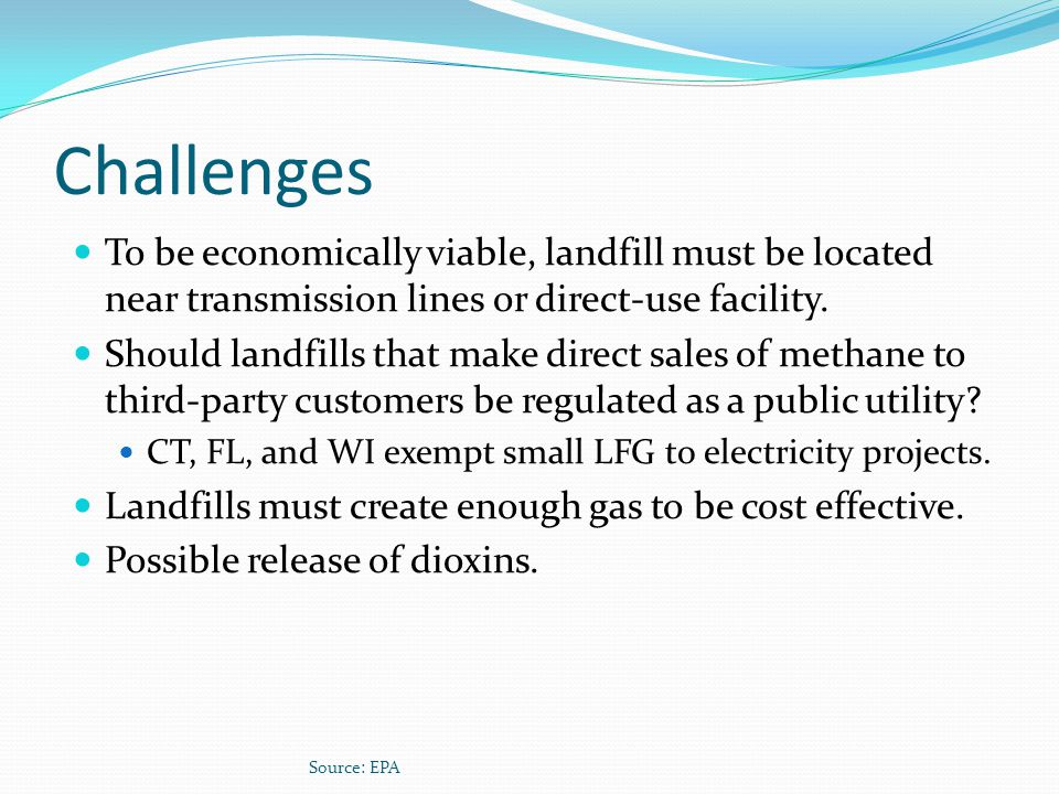 Challenges To be economically viable, landfill must be located near transmission lines or direct-use facility.