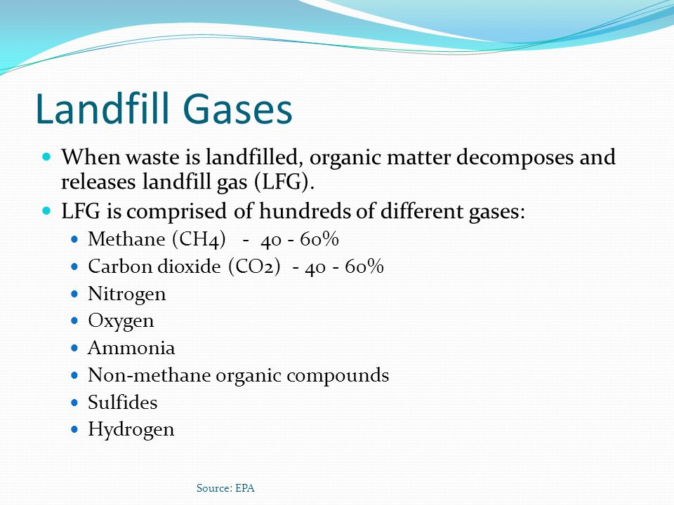 Landfill Gases When waste is landfilled, organic matter decomposes and releases landfill gas (LFG).
