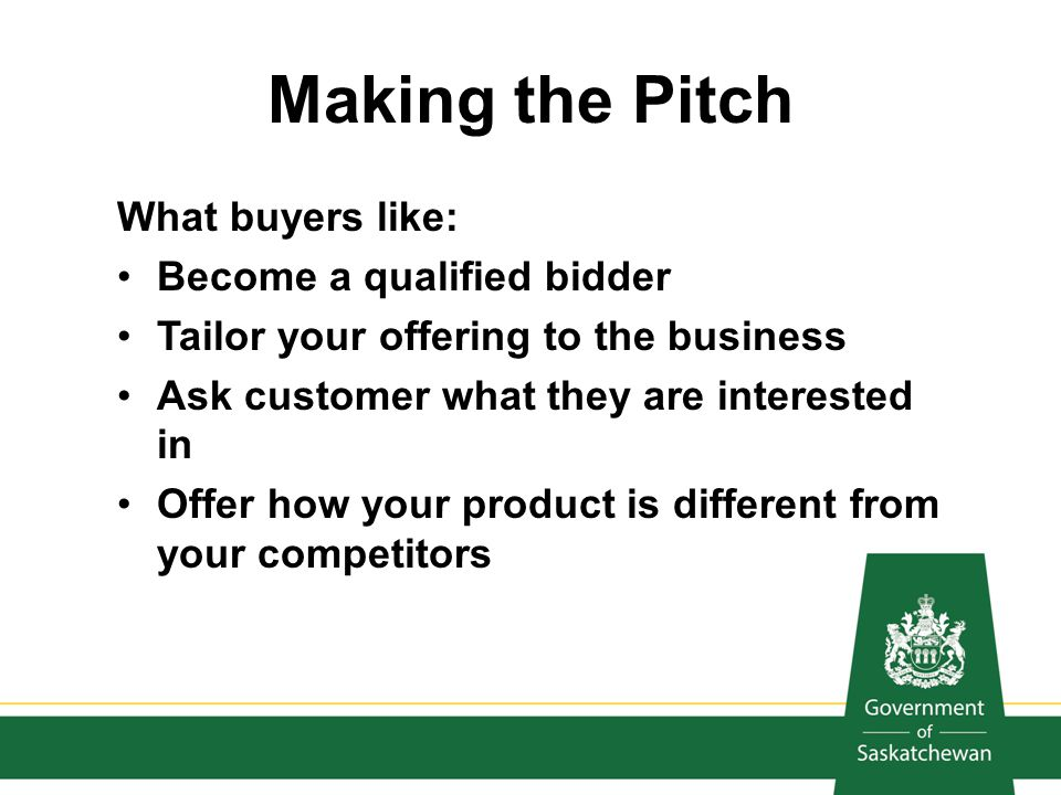 Making the Pitch What buyers like: Become a qualified bidder