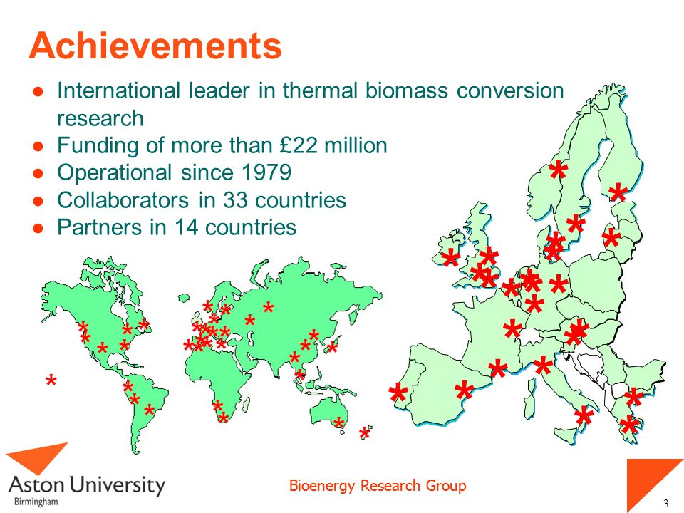 Achievements International leader in thermal biomass conversion research. Funding of more than £22 million.