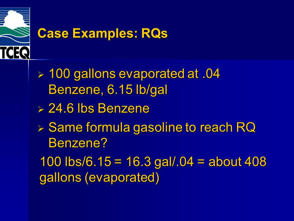 Case Examples: RQs 100 gallons evaporated at .04 Benzene, 6.15 lb/gal. 24.6 lbs Benzene. Same formula gasoline to reach RQ Benzene