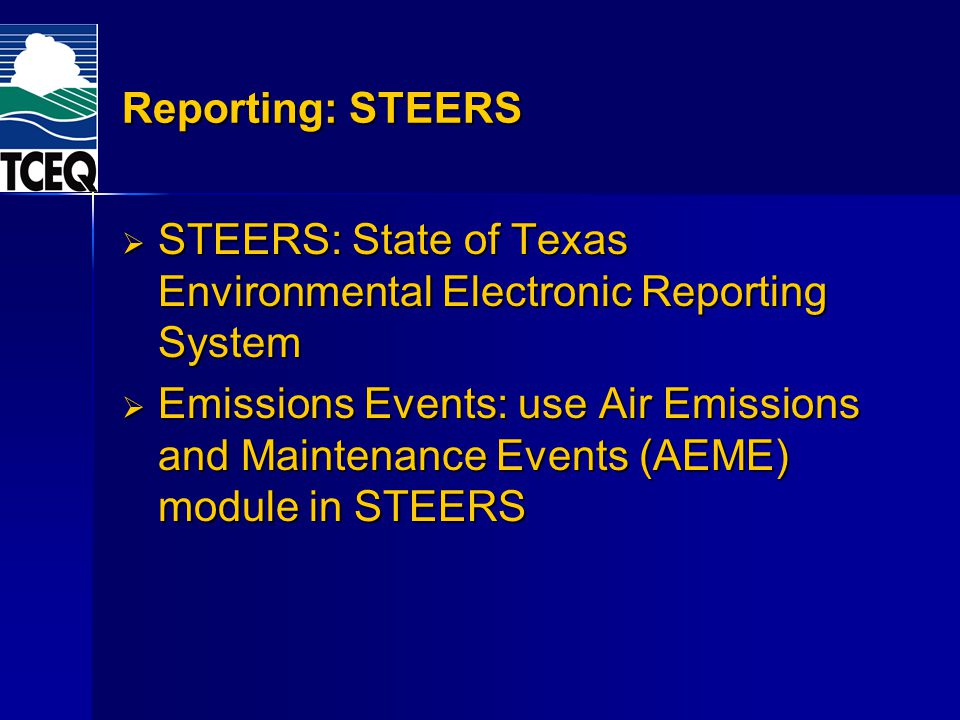Reporting: STEERS STEERS: State of Texas Environmental Electronic Reporting System.