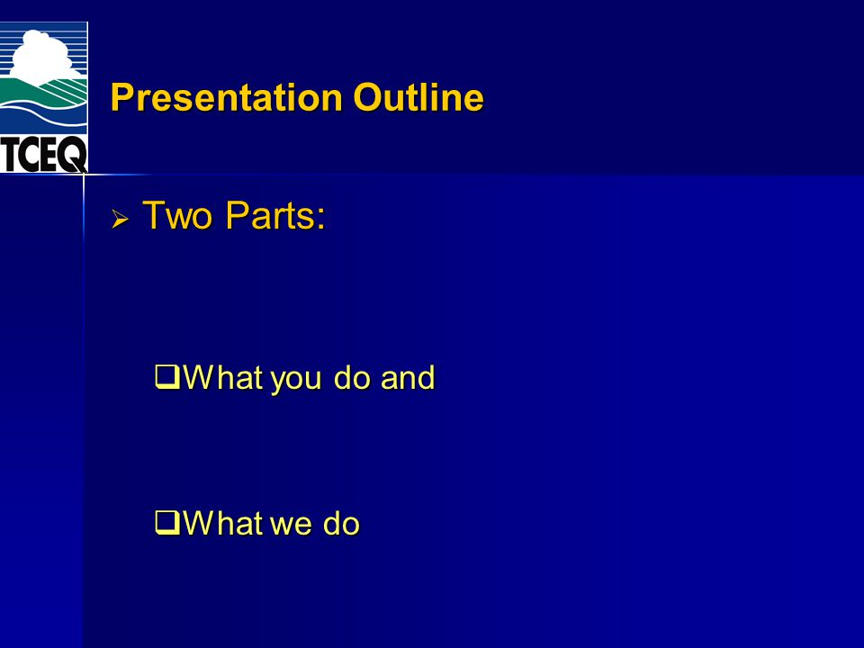 Presentation Outline Two Parts: What you do and What we do
