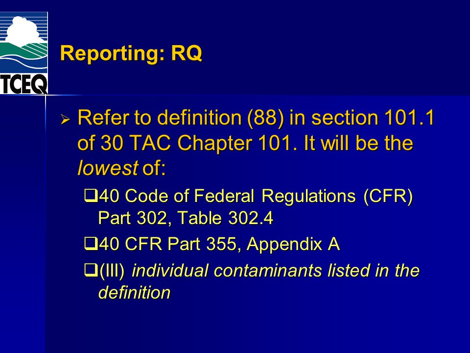 Reporting: RQ Refer to definition (88) in section 101.1 of 30 TAC Chapter 101. It will be the lowest of:
