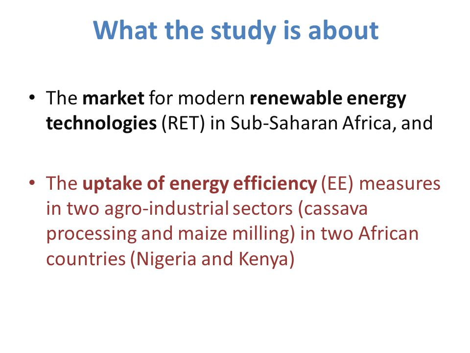 What the study is about The market for modern renewable energy technologies (RET) in Sub-Saharan Africa, and.
