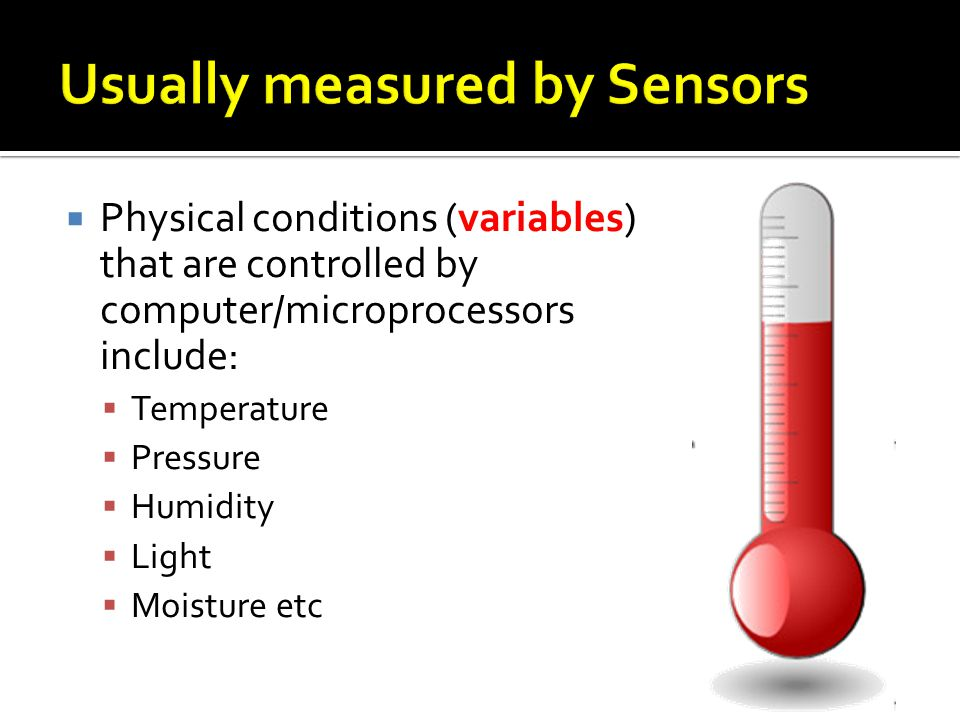 Usually measured by Sensors