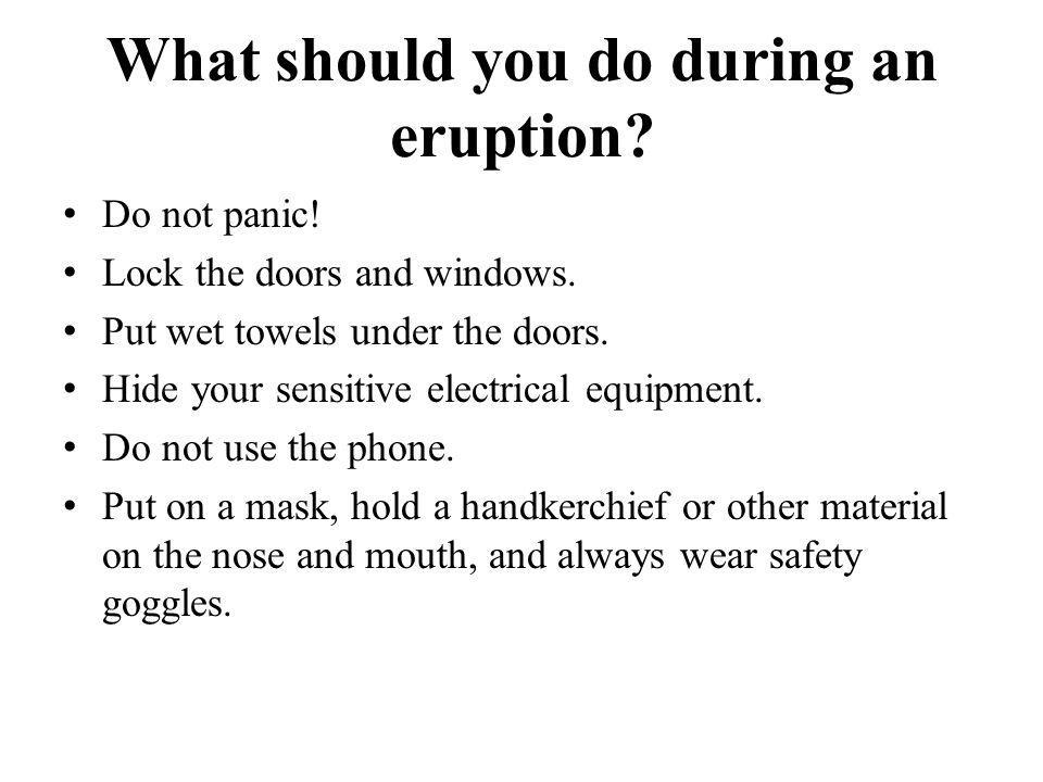 What should you do during an eruption