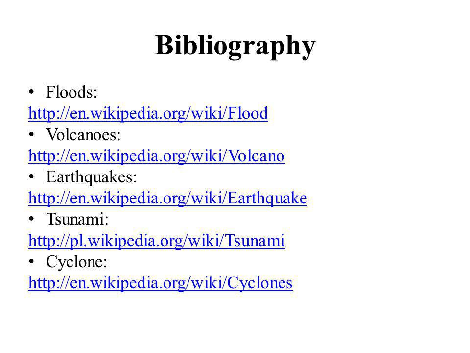 Bibliography Floods: http://en.wikipedia.org/wiki/Flood Volcanoes: