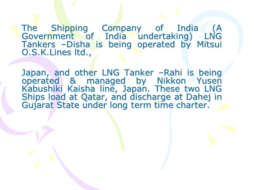 The Shipping Company of India (A Government of India undertaking) LNG Tankers –Disha is being operated by Mitsui O.S.K.Lines ltd.,