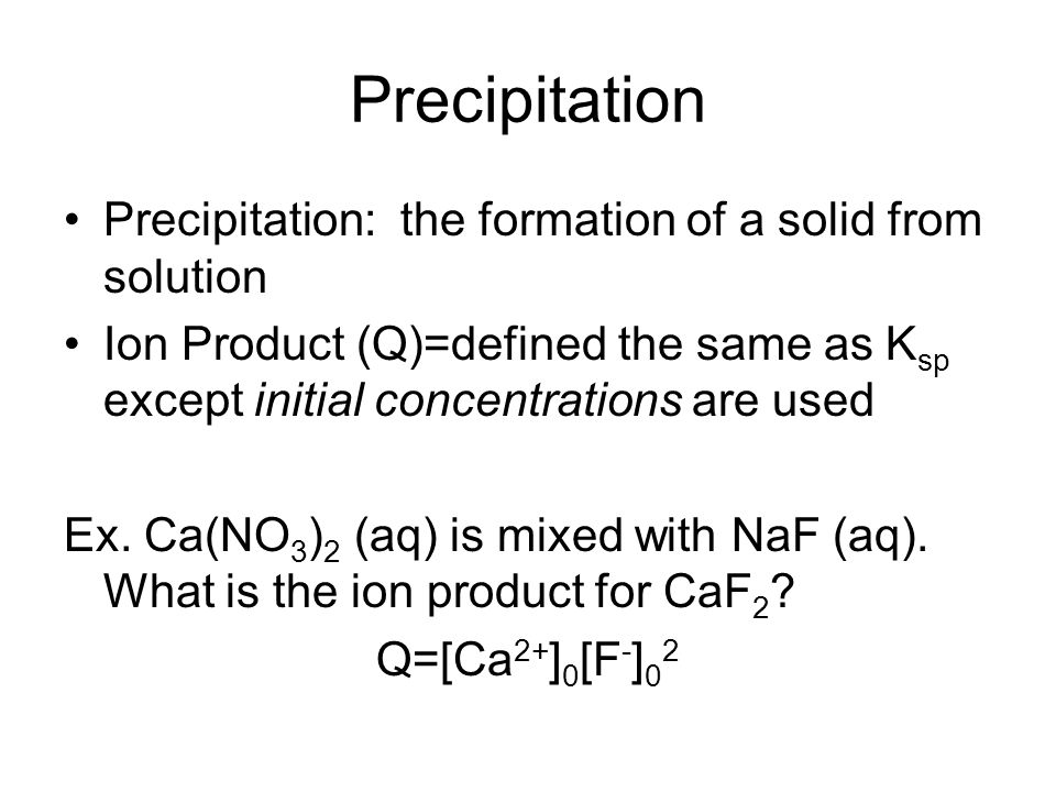 Precipitation Precipitation: the formation of a solid from solution