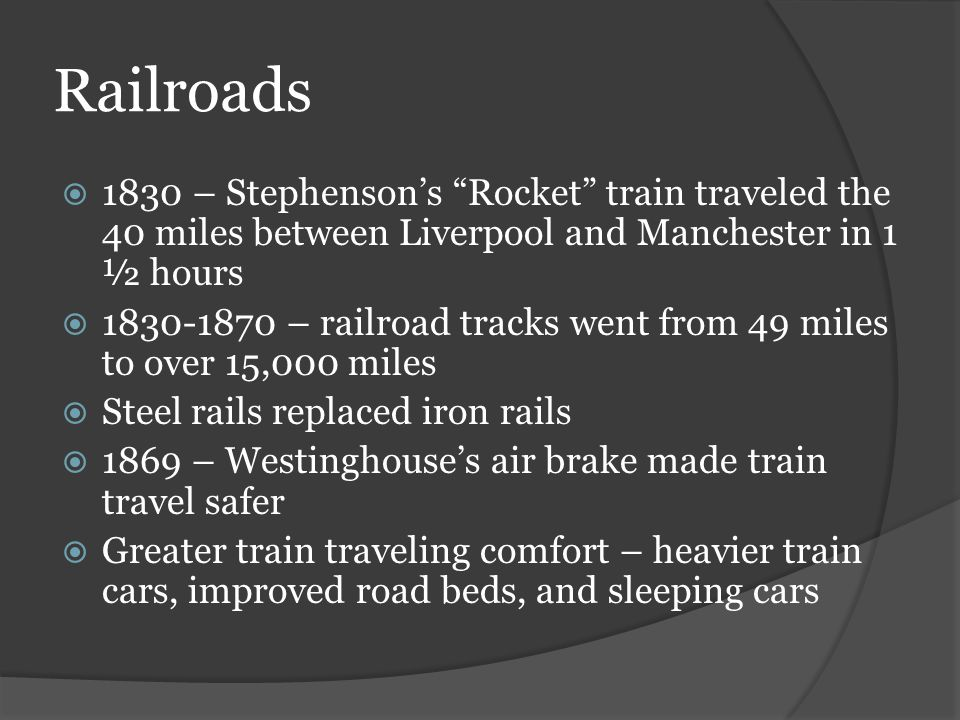Railroads 1830 – Stephenson's Rocket train traveled the 40 miles between Liverpool and Manchester in 1 ½ hours.