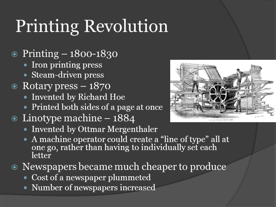 Printing Revolution Printing – 1800-1830 Rotary press – 1870
