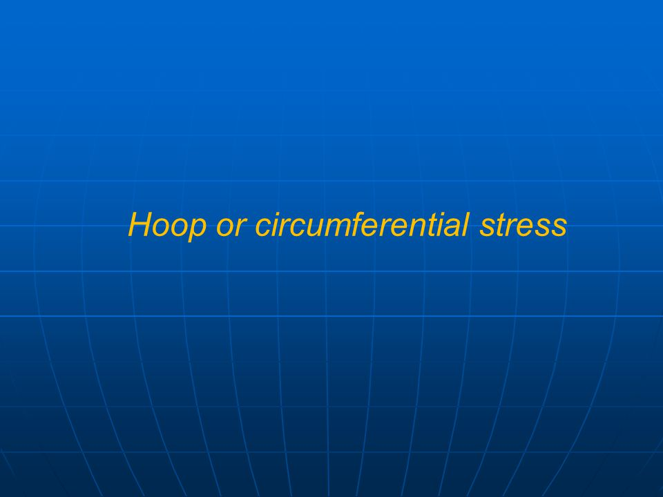 Hoop or circumferential stress
