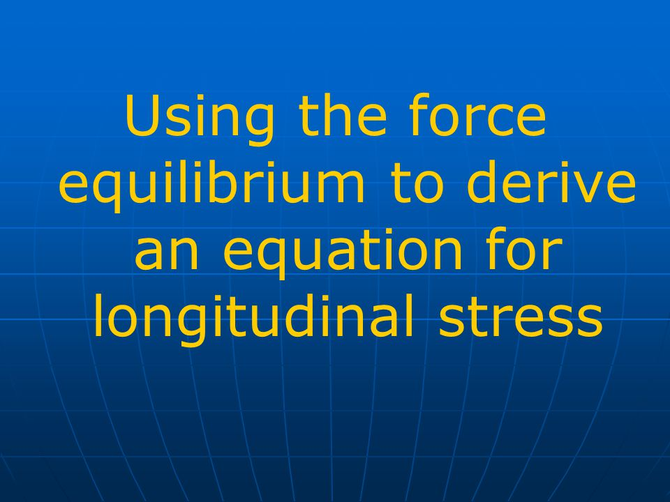 Using the force equilibrium to derive an equation for longitudinal stress