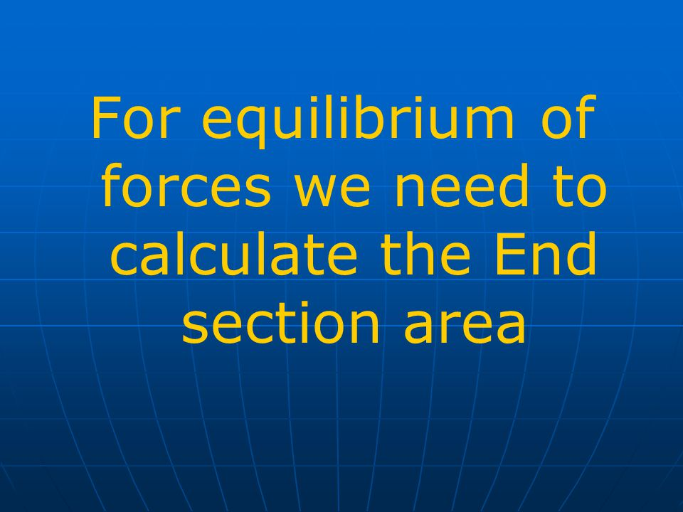 For equilibrium of forces we need to calculate the End section area