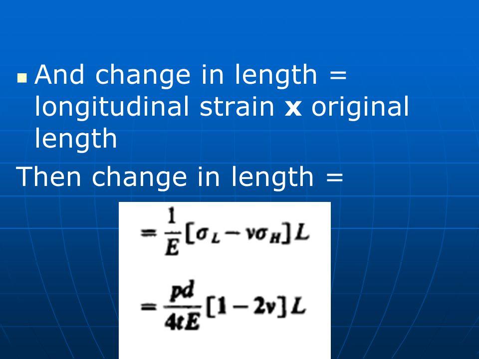 And change in length = longitudinal strain x original length