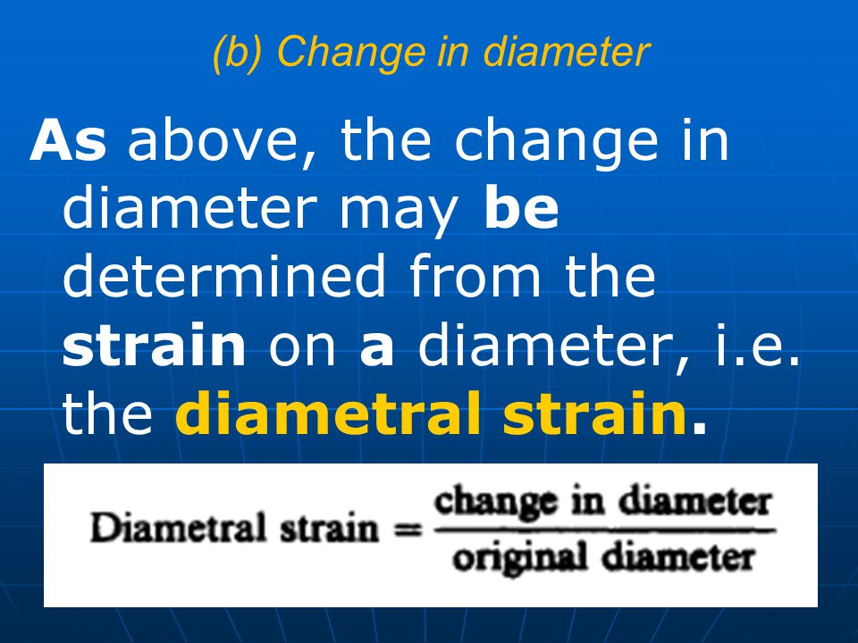 (b) Change in diameter As above, the change in diameter may be determined from the strain on a diameter, i.e.