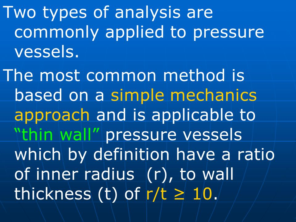 Two types of analysis are commonly applied to pressure vessels.