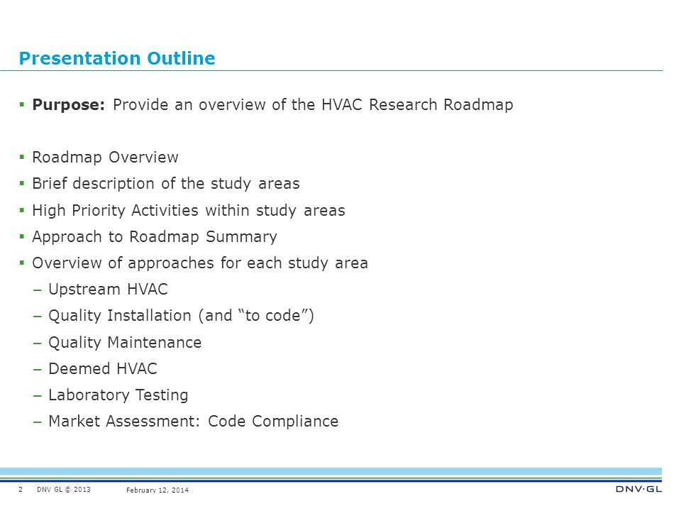 Presentation Outline Purpose: Provide an overview of the HVAC Research Roadmap. Roadmap Overview. Brief description of the study areas.