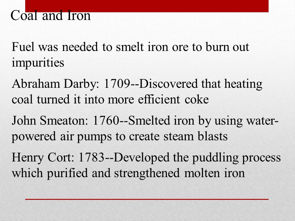 Coal and Iron Fuel was needed to smelt iron ore to burn out impurities