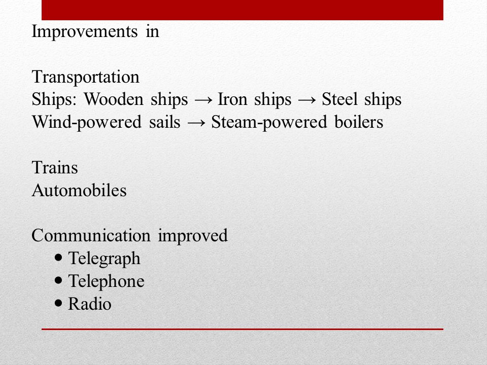 Improvements in Transportation. Ships: Wooden ships → Iron ships → Steel ships. Wind-powered sails → Steam-powered boilers.
