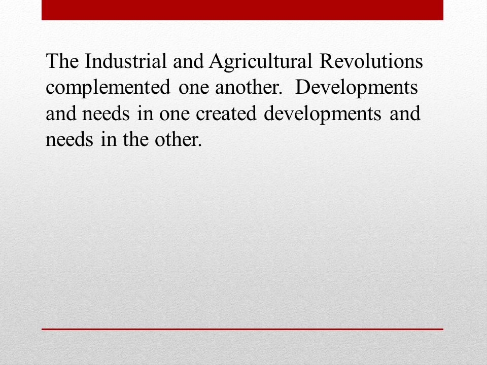 The Industrial and Agricultural Revolutions complemented one another