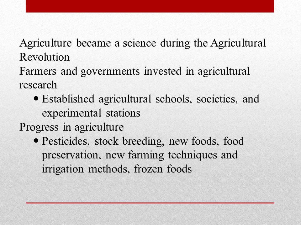 Agriculture became a science during the Agricultural Revolution