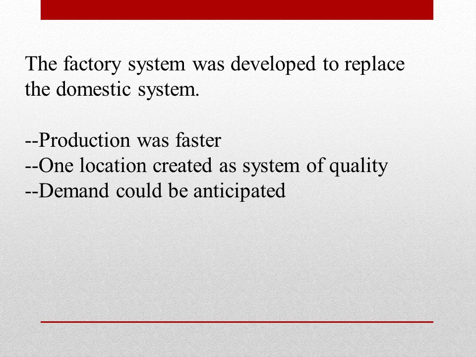 The factory system was developed to replace