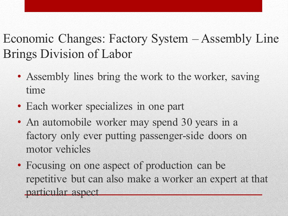 Economic Changes: Factory System – Assembly Line Brings Division of Labor