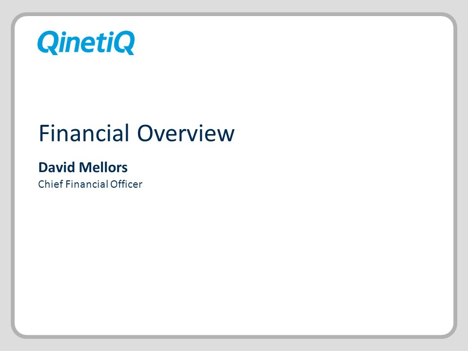 Financial Overview David Mellors Chief Financial Officer