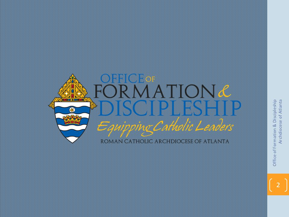Office of Formation & Discipleship Archdiocese of Atlanta