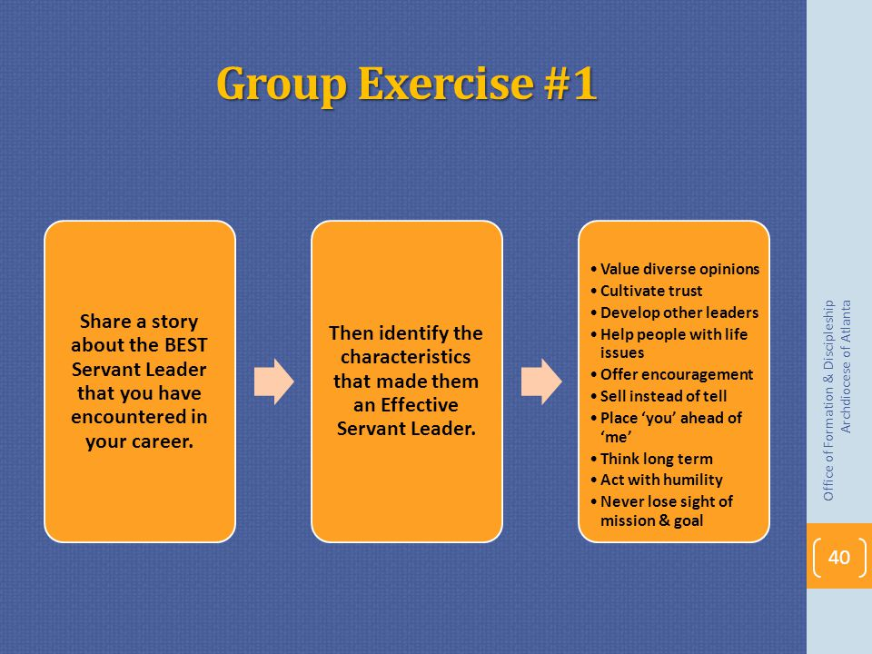 Group Exercise #1 Share a story about the BEST Servant Leader that you have encountered in your career.