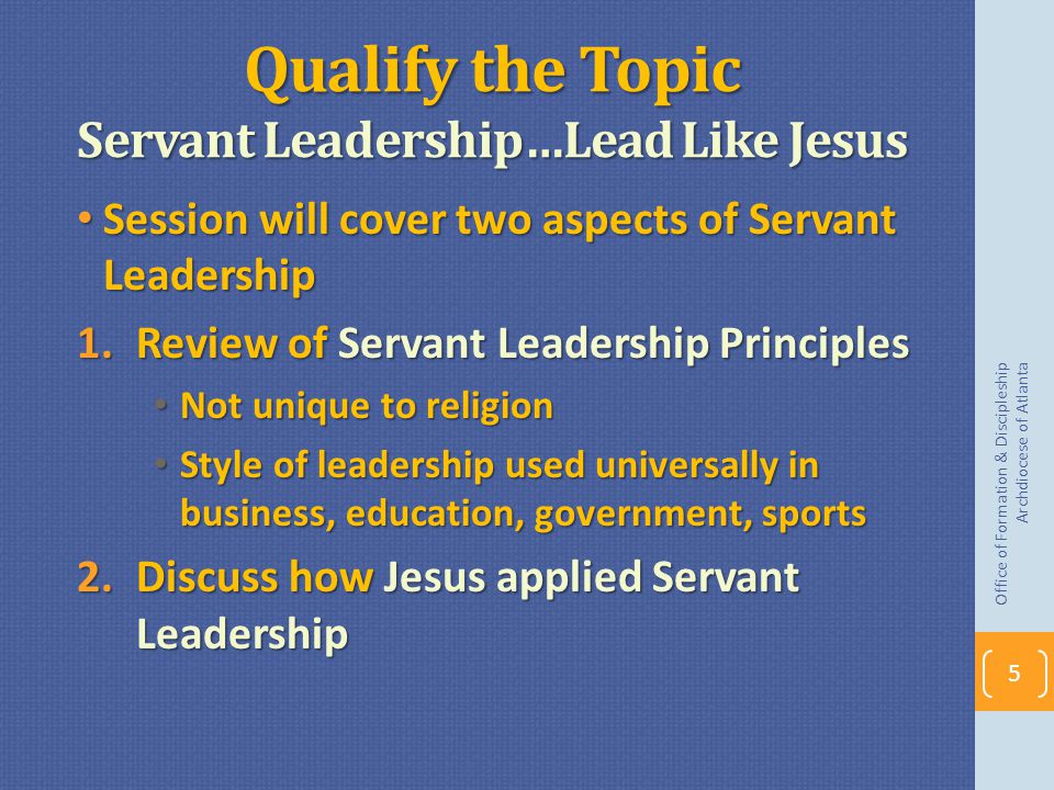 Qualify the Topic Servant Leadership…Lead Like Jesus