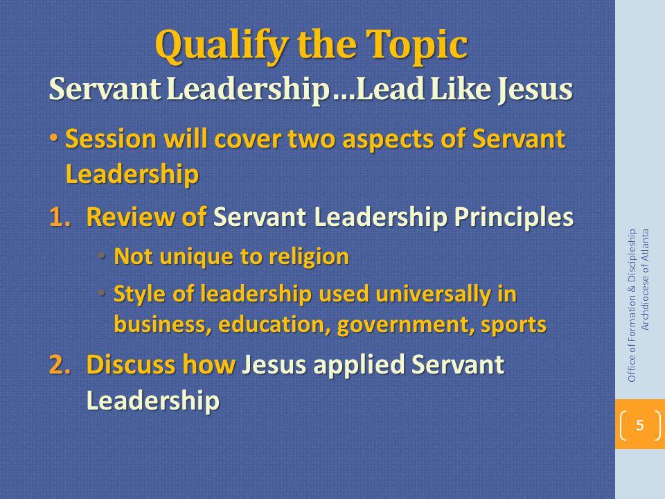 Qualify the Topic Servant Leadership…Lead Like Jesus