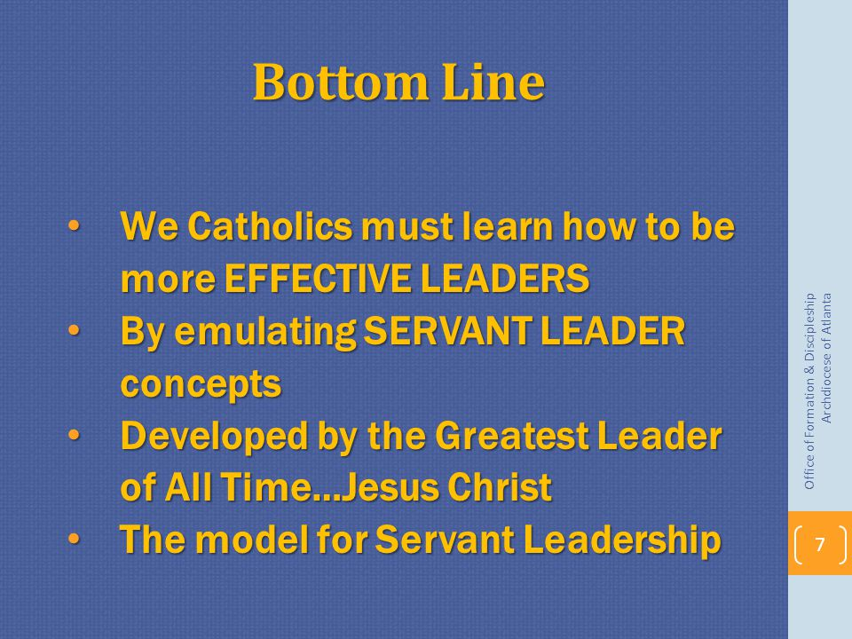Bottom Line We Catholics must learn how to be more EFFECTIVE LEADERS