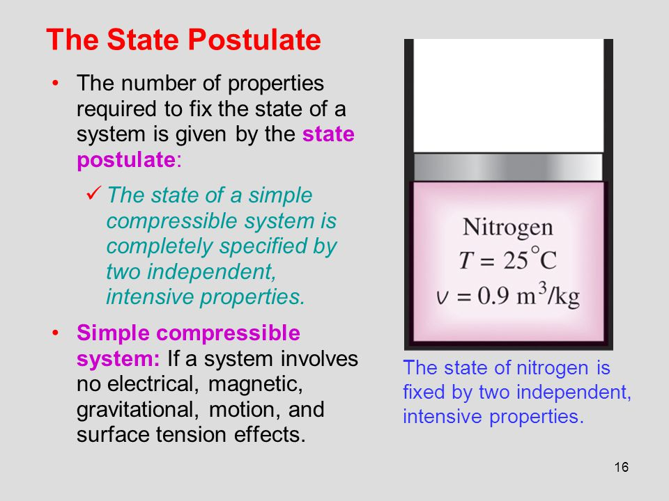 The State Postulate The number of properties required to fix the state of a system is given by the state postulate: