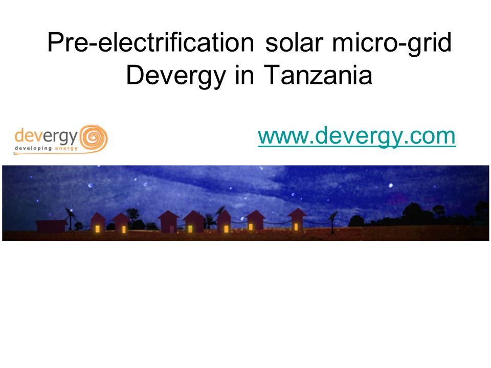 Pre-electrification solar micro-grid Devergy in Tanzania