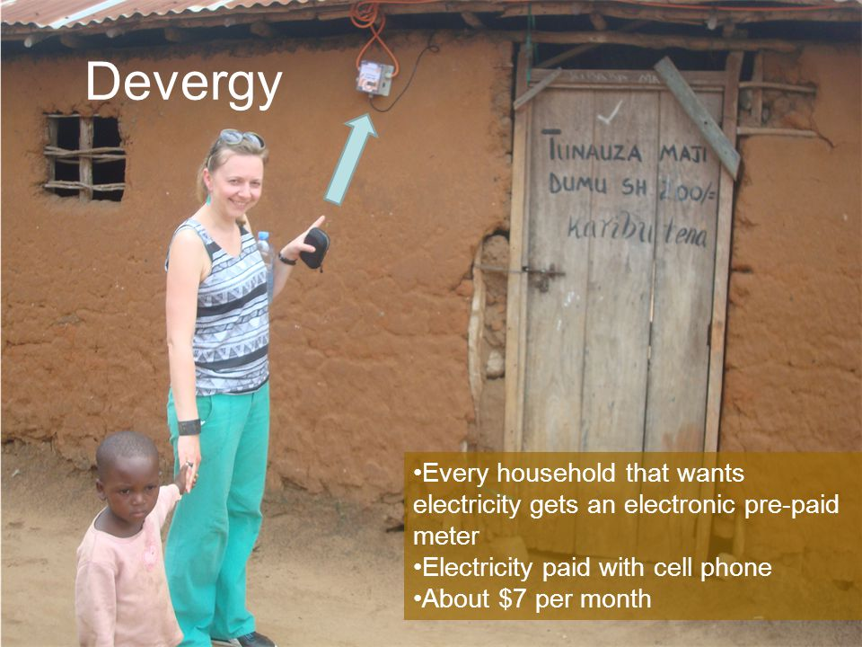 Devergy Every household that wants electricity gets an electronic pre-paid meter. Electricity paid with cell phone.