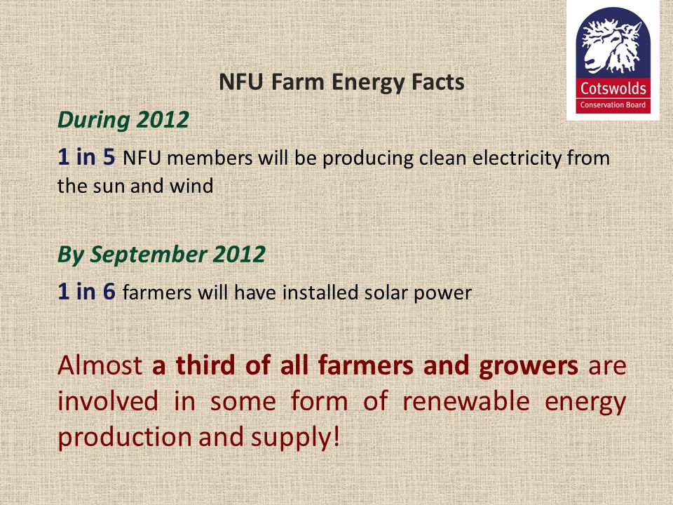 NFU Farm Energy Facts During 2012. 1 in 5 NFU members will be producing clean electricity from the sun and wind.